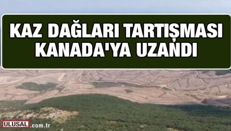 Kaz Dağları tartışması Kanada'ya uzandı