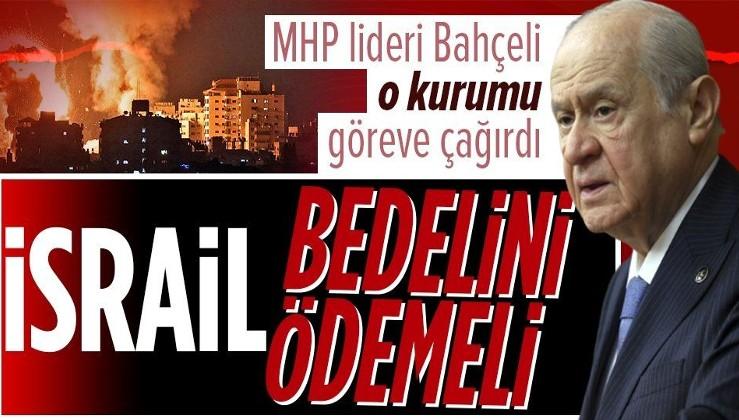 Son dakika: MHP lideri Devlet Bahçeli: İsrail yaptıklarının bedelini ödemelidir