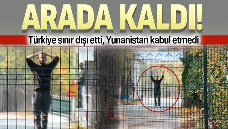 Türkiye sınır dışı etti, Yunanistan kabul etmeyince böyle arada kaldı