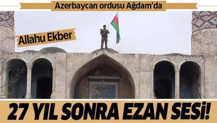 Azerbaycan ordusu işgalden kurtardığı Ağdam'a bayrak dikti! 27 yılın ardından ilk ezan okundu...
