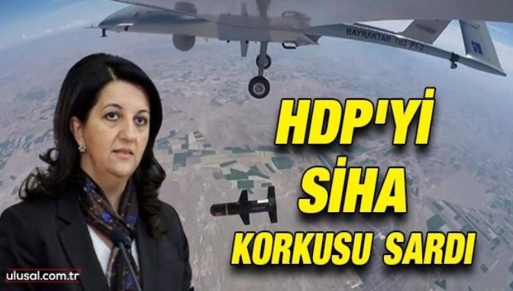 HDP'yi SİHA korkusu sardı: ''Torosların yerini AKP'nin SİHA'ları aldı''