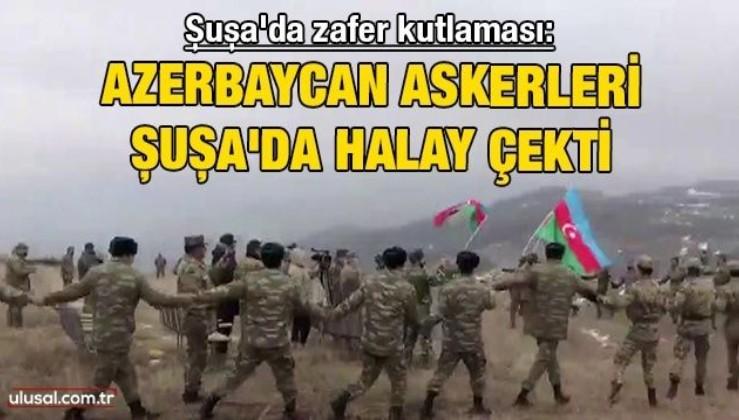 Şuşa'da zafer kutlaması: Azerbaycan askerleri Şuşa'da halay çekti