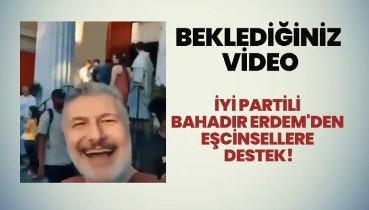 İyi Parti Genel Başkan Yardımcısı Bahadır Erdem'den eşcinsellere destek videosu