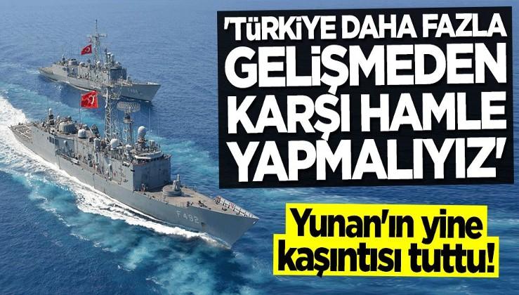 """Yunan yine kaşınıyor! """"Türkiye daha fazla gelişmeden karşı hamle yapmalıyız"""""""