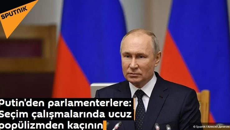 Putin'den parlamenterlere: Seçim çalışmalarında ucuz popülizmden kaçının