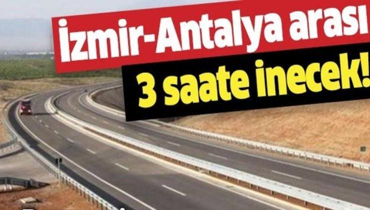 İzmir-Antalya arası 3 saate inecek! O projede çalışmalar başlıyor