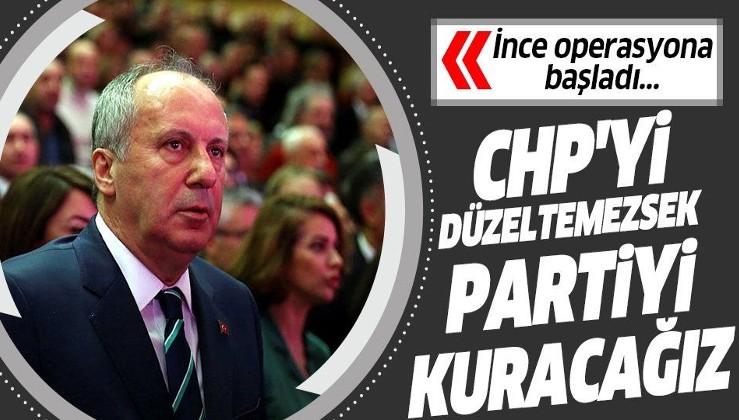 Muharrem İnce: CHP'yi düzeltemezsek partiyi kuracağız