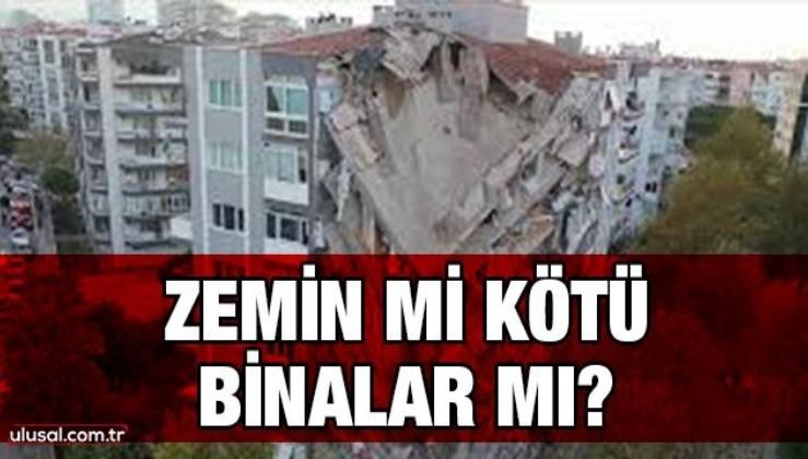 Zemin mi kötü, binalar mı?