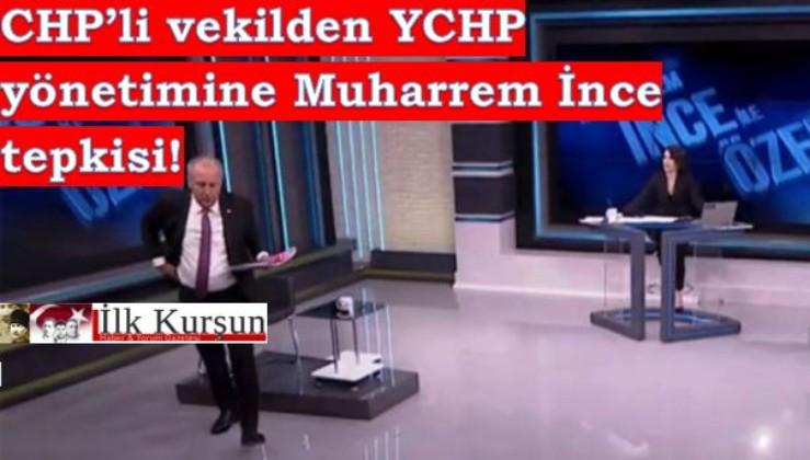 CHP'li vekilden, Muharrem İnce'nin CHP yönetimi tarafından yalnız bırakılmasına tepki!