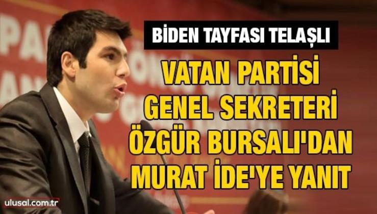 Vatan Partisi Genel Sekreteri Bursalı'dan Murat İde'ye yanıt: Biden tayfası telaşlı