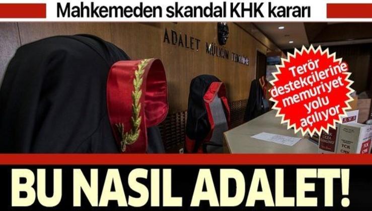 Mahkemeden skandal KHK kararı: Terör destekçilerine memuriyet yolu