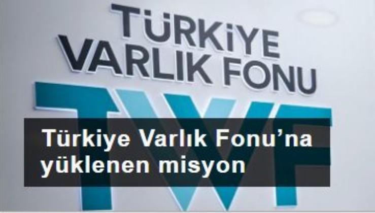 Türkiye Varlık Fonu'na yüklenen misyon