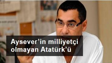 Aysever'in milliyetçi olmayan Atatürk'ü