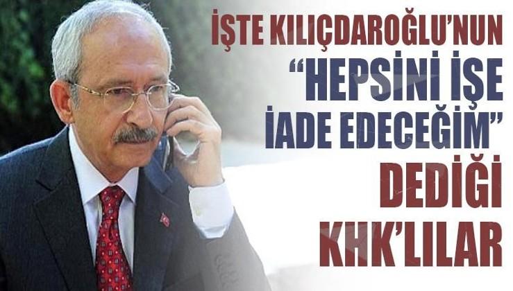 İşte Kılıçdaroğlu'nun, 'Hepsini işine iade edeceğim' dediği KHK'lılar