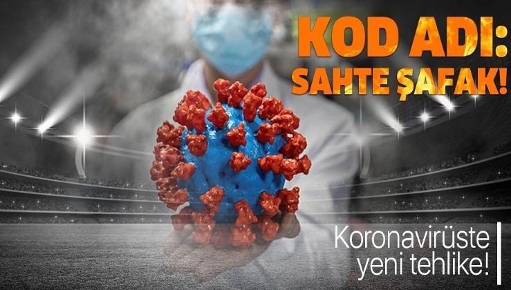 Son dakika: Bilim insanları ilk kez açıkladı! Koronavirüste yeni tehlike! Kod adı: Sahte Şafak!