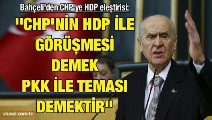 Bahçeli'den CHP'ye HDP eleştirisi: ''CHP'nin HDP ile görüşmesi demek PKK ile teması demektir''