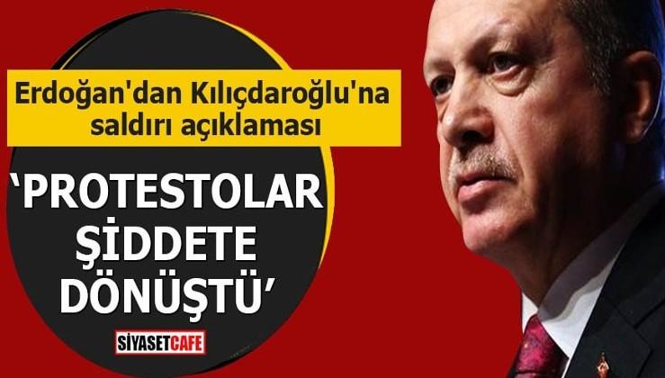 Erdoğan'dan Kılıçdaroğlu'na saldırı açıklaması Protestolar şiddete dönüştü