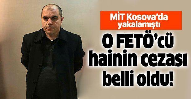 Son dakika: MİT'in Kosova'da yakaladığı FETÖ'cü Hasan Hüseyin Günakan'ın cezası belli oldu!.