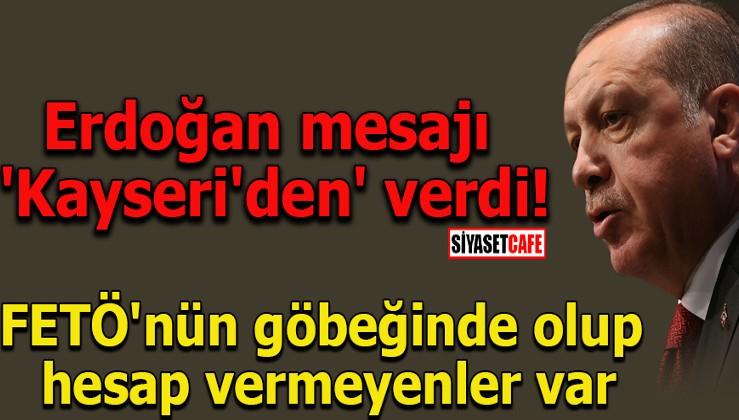 Erdoğan: FETÖ'nün göbeğinde olup hesap vermeyenler var
