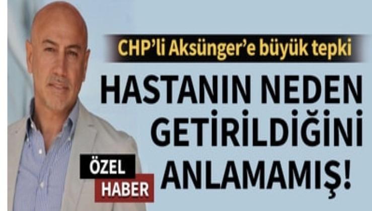 Son dakika... CHP'li Aksünger'e büyük tepki... Hastanın neden getirildiğini anlamamış!