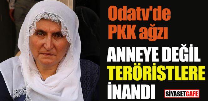 Odatv, anneye değil PKK'ya inandı