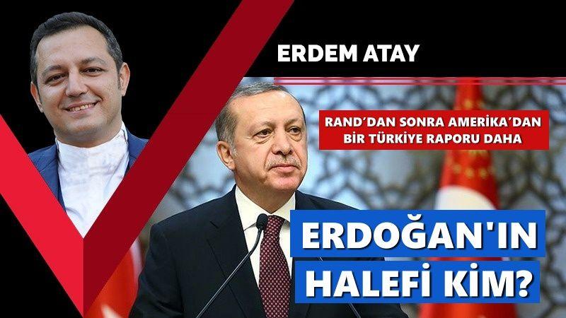 Rand'dan sonra Amerika'dan bir Türkiye raporu daha: Erdoğan'ın halefi kim?