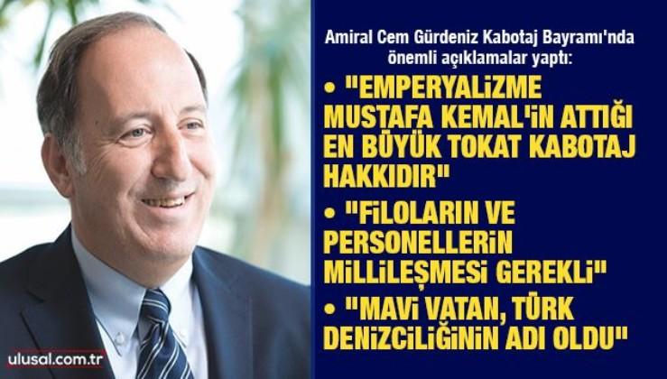 """Amiral Cem Gürdeniz Kabotaj Bayramı'nda önemli açıklamalar yaptı: """"Emperyalizme, Mustafa Kemal'in attığı en büyük tokat kabotaj hakkıdır"""""""