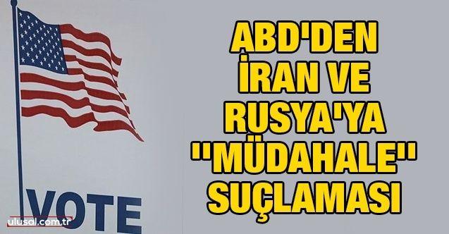 ABD'den İran ve Rusya'ya ''müdahale'' suçlaması