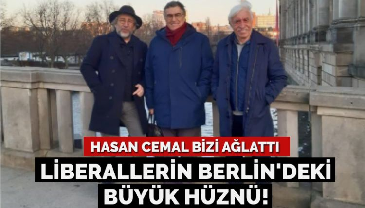Hasan Cemal bizi ağlattı… Kaçak liberallerin Berlin'deki büyük hüznü!