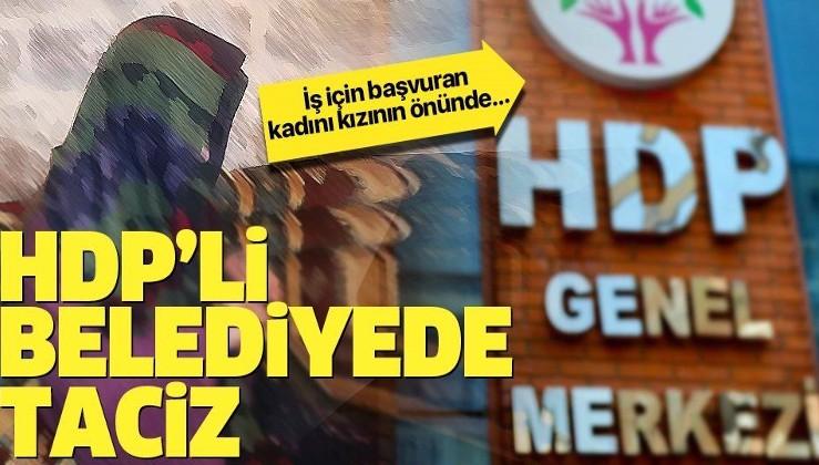 HDP'li belediyede taciz skandalı! İş için başvuran kadını....
