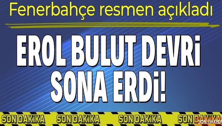 Son dakika: Fenerbahçe'de Erol Bulut ile yollar ayrıldı