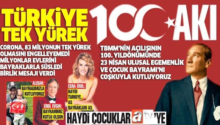 23 Nisan'da TBMM'nin açılışının 100. yıldönümünde Türkiye tek yürek!