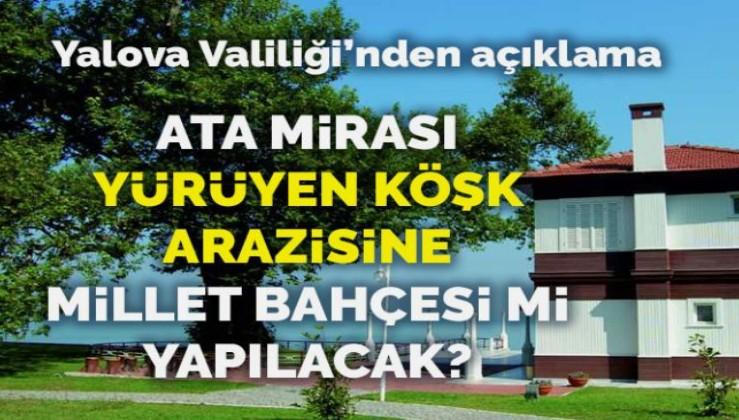 Atatürk mirası Yürüyen Köşk arazisine 'millet bahçesi' mi yapılacak
