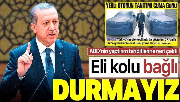 """Erdoğan ABD'ye rest çekti! """"Eli kolu bağlı durmayız""""."""