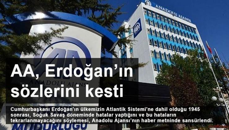 Anadolu Ajansı Erdoğan'ın o sözlerini neden kesti?
