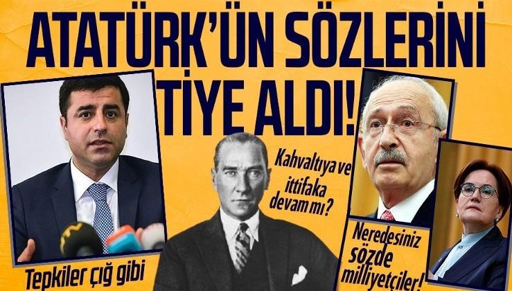 Selahattin Demirtaş Atatürk'ün o sözünü tiye aldı! CHP bu sözlere ne diyecek?