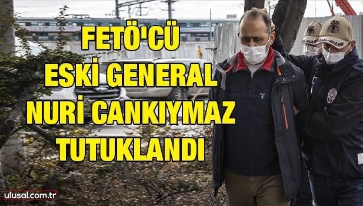 FETÖ'cü eski General Nuri Cankıymaz tutuklandı