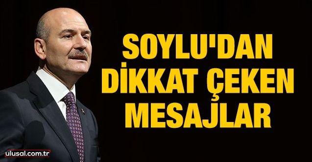 İçişleri Bakanı Süleyman Soylu'dan dikkat çeken mesajlar