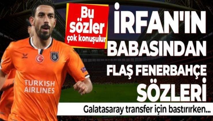 İrfan Can Kahveci'nin babasından flaş Fenerbahçe sözleri! Galatasaray transferi gündemdeyken...