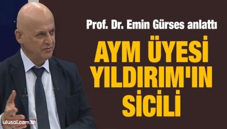 Prof. Dr. Emin Gürses anlattı! İşte AYM Üyesi Engin Yıldırım'ın dikkat çeken sicili