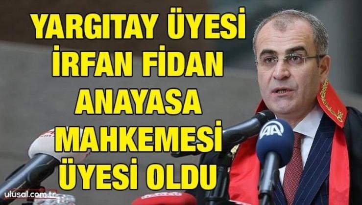 FETÖ'nün belalısı Yargıtay üyesi İrfan Fidan Anayasa Mahkemesi üyesi oldu