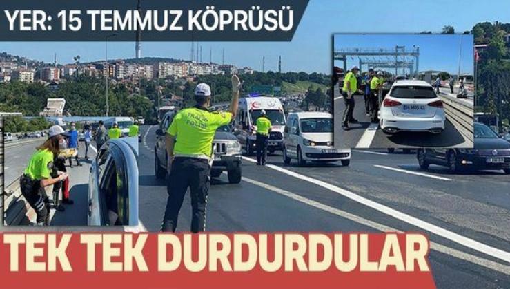 15 Temmuz Köprüsü'nde trafik polisleri araçları tek tek durdurdu!