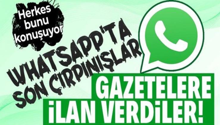 WhatsApp'ta son çırpınışlar! Gizlilik sözleşmesi skandalı sonrası kullanıcılarını kaybetmemek için gazetelere tam sayfa ilan