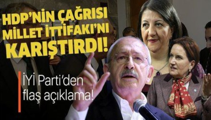 HDP'nin ittifakı gizlemeyelim çağrısı Millet İttifakı'nı karıştırdı! İYİ Parti'den flaş açıklama!