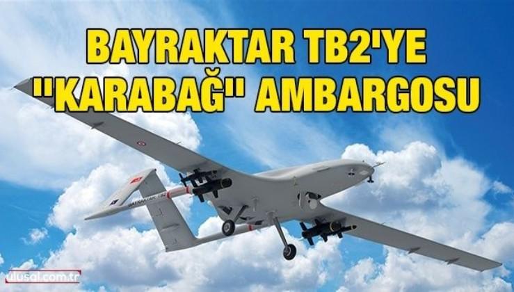 Bayraktar TB2'ye ''Karabağ'' ambargosu