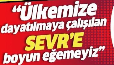"""Cumhurbaşkanı Erdoğan: """"Ülkemize dayatılmaya çalışılan """"Sevr""""e boyun eğemeyiz"""""""