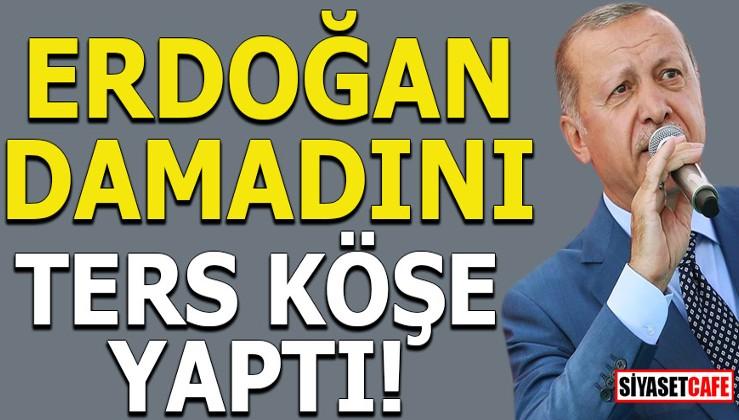 Erdoğan damadını ters köşe yaptı!