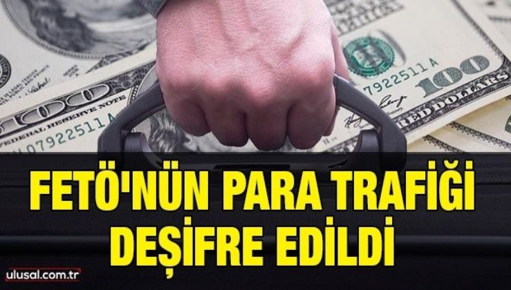FETÖ'nün para trafiği deşifre edildi
