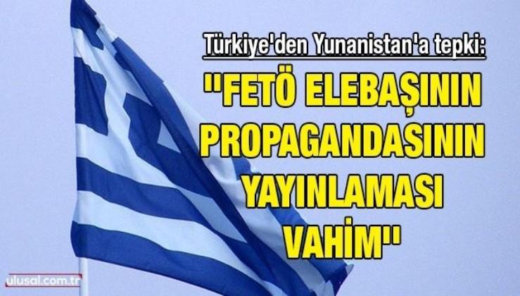 Türkiye'den Yunanistan'a tepki: ''FETÖ elebaşının propagandasının yayınlaması vahim''