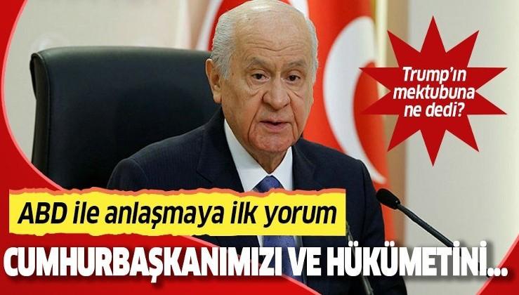 MHP Genel Başkanı Devlet Bahçeli'den ABD ile anlaşmaya ilk yorum!.